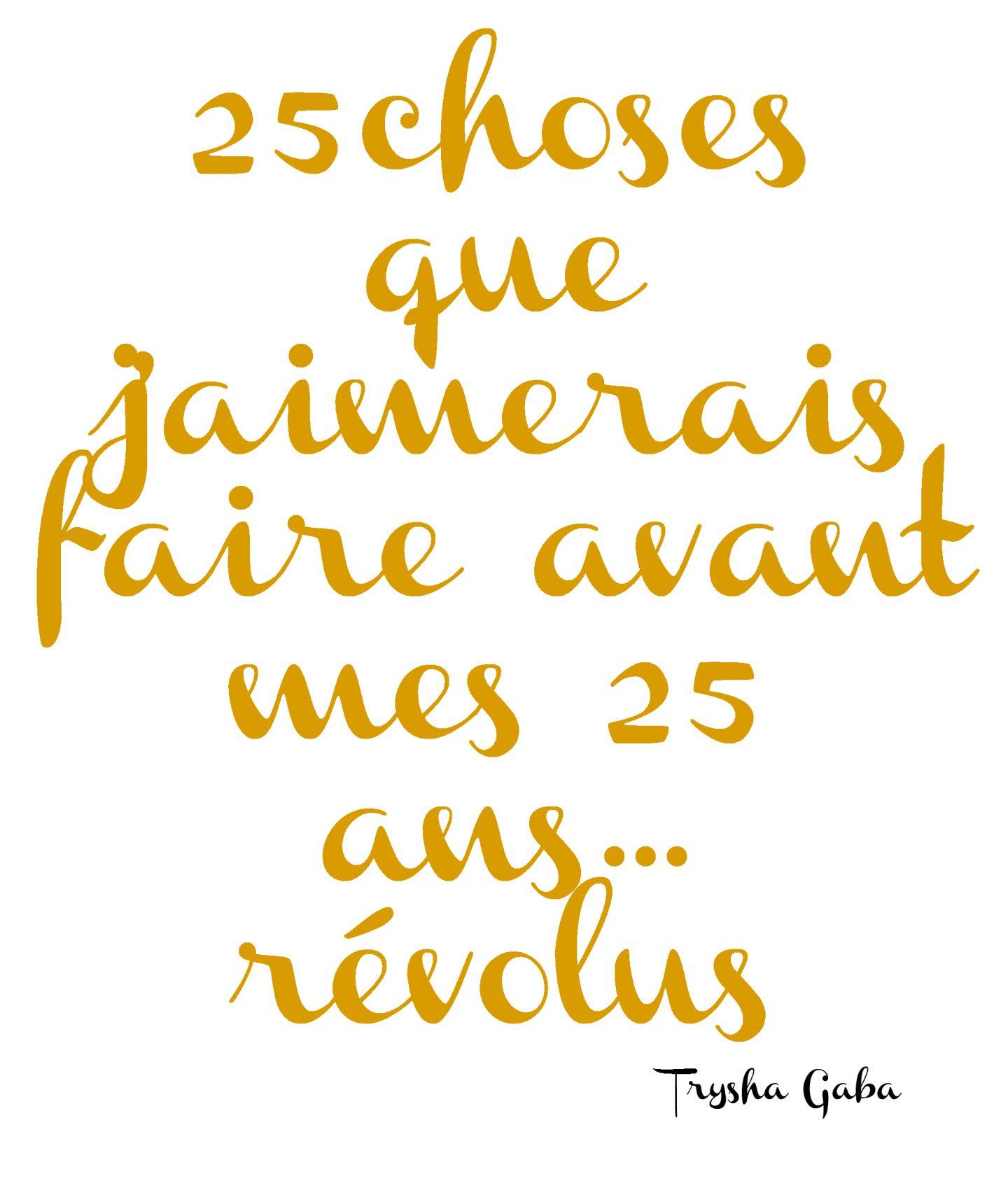 Les 25 Choses Que J Aimerais Faire Avant Mes 25 Ans Revolus